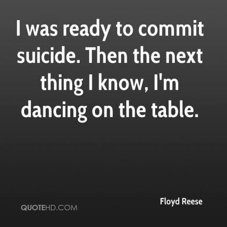 floyd-reese-quote-i-was-ready-to-commit-suicide-then-the-next-thing-i
