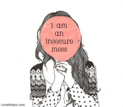 21463-I-Am-An-Insecure-Mess.jpg